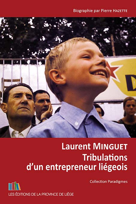 Laurent Minguet – Tribulations d'un entrepreneur liégeois Biographie par Pierre Hazette